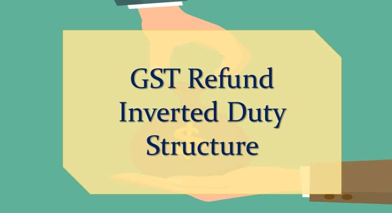 Refund of Inverted Duty Structure GST