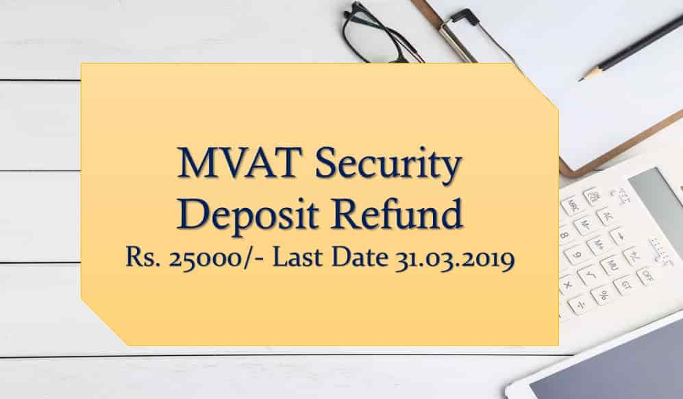 MVAT Security Deposit Refund | Apply Refund 25000/- date