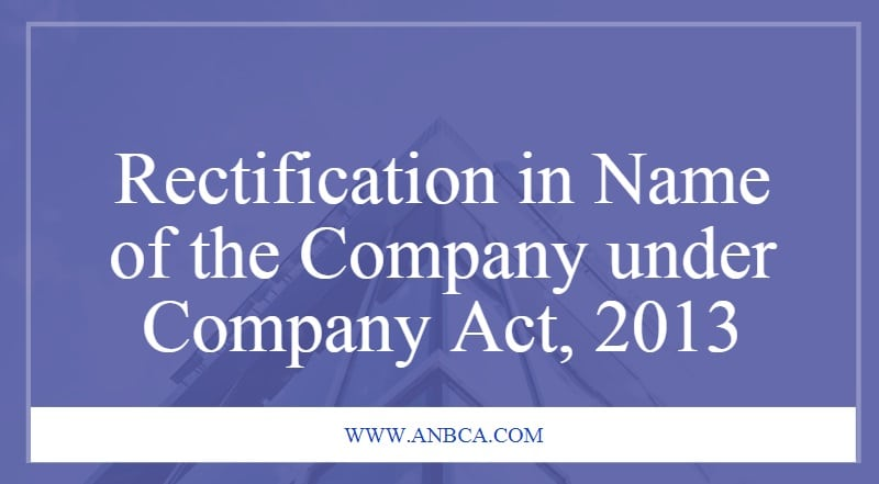 Rectification in name of the Company under Company Act.