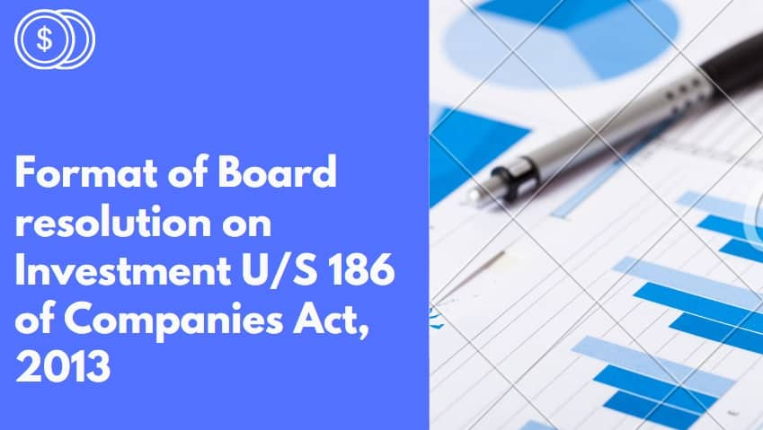 Format of Board resolution on Investment US 186 of Companies Act, 2013